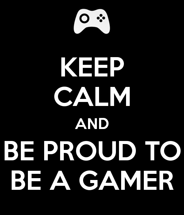 keep-calm-and-be-proud-to-be-a-gamer
